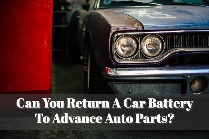 Can You Return A Car Battery To Advance Auto Parts?